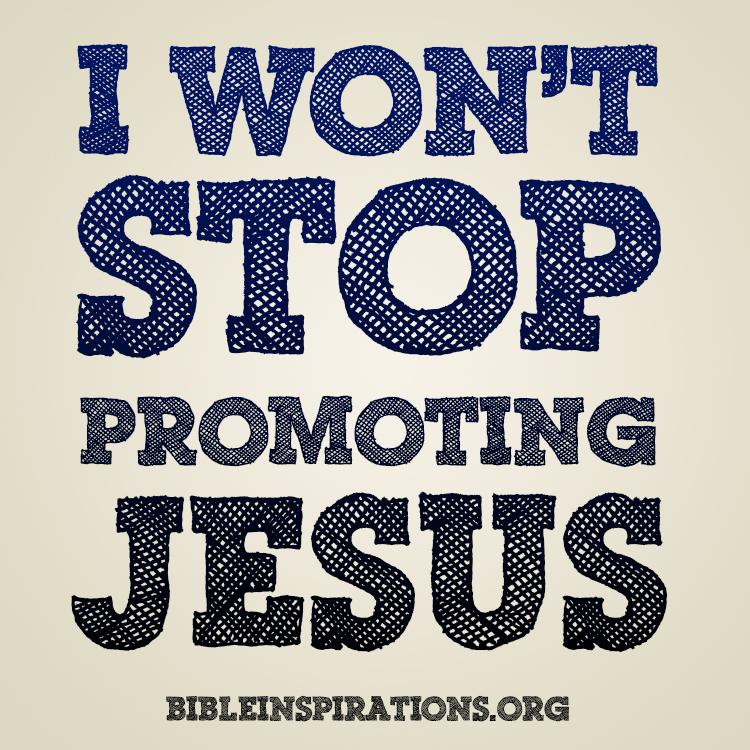 i-wont-stop-promoting-jesus