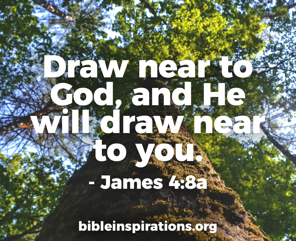 Draw Near To God And He Will Come Near To You Bible Inspirations