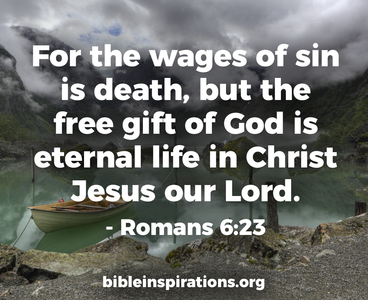 For the wages of sin is death but the free gift of god is eternal for the wages of sin is death but the free gift of god is eternal life in christ jesus our lord romans 623 negle Gallery
