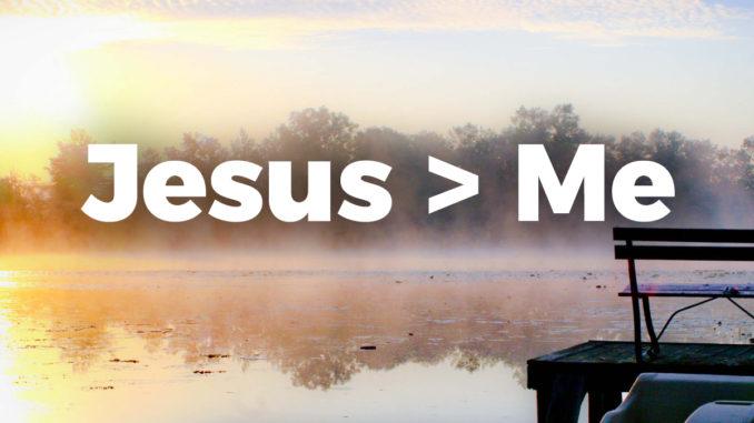 Jesus > Me