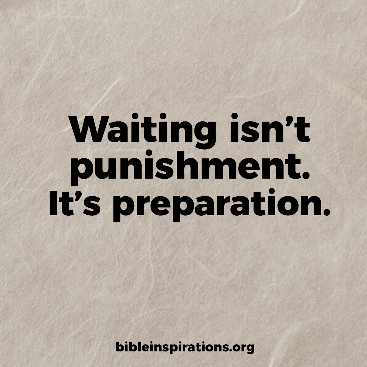 waiting isn't punishment it's preparation
