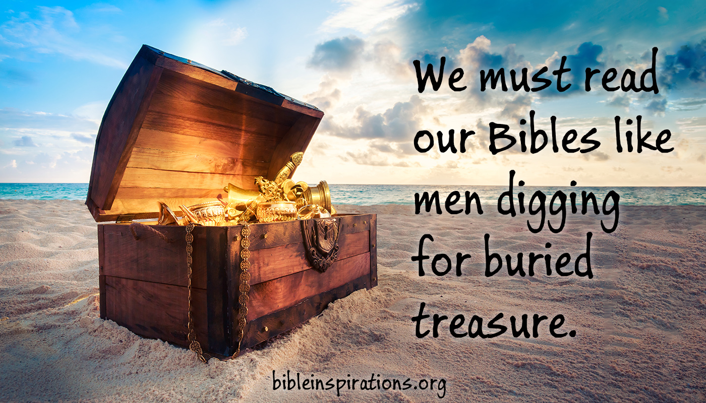 We Must Read Our Bible Like Men Digging For Buried Treasure