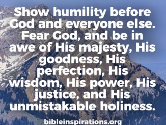 Show-humility-before-God-and-everyone-else-Fear-God-awe-His-majesty-goodness-holiness.