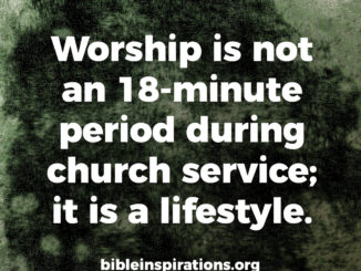 worship-is-not-an-18-minute-period-during-church-service-it-is-a-lifestyle.