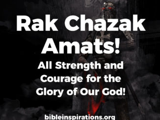 rak-chazak-amats-all-strength-and-courage-for-the-glory-of-our-god