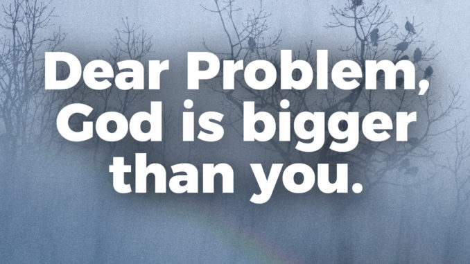 dear-problem-god-is-bigger-than-you