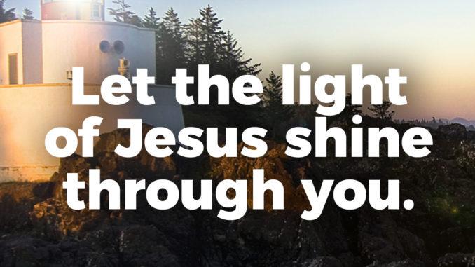 let-the-light-of-jesus-shine-through-you